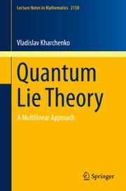 Quantum Lie Theory - A Multilinear Approach ebook by Vladislav Kharchenko
