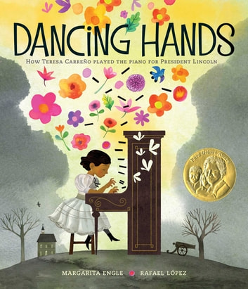 Dancing Hands - How Teresa Carreño Played the Piano for President Lincoln ebook by Margarita Engle