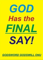 God Has the Final Say! ebook by Godsword Godswill Onu
