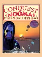 Conquest of Noomas - The Noomas Chronicles, Vol. 3 eBook by Charles Nuetzel, Heidi Garrett