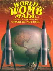 The World That Womb Made ebook by Charles Nuetzel