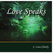 Love Speaks ebook by C. Love Clearly