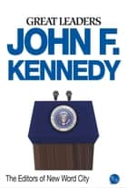 Great Leaders: John F. Kennedy ebook by The Editors of New Word City