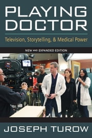 Playing Doctor: Television, Storytelling, and Medical Power ebook by Turow, Joseph
