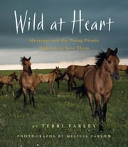 Wild at Heart - Mustangs and the Young People Fighting to Save Them ebook by Terri Farley,Melissa Farlow