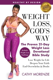 Healthy by Design: Weight Loss, God's Way - The Proven 21-Day Weight Loss Devotional Bible Study - Lose Weight for Life, Deepen Your Faith, End Overwhelm & Doubt ebook by Cathy Morenzie