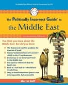 The Politically Incorrect Guide to the Middle East ebook by Martin Sieff