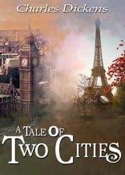 A Tale of Two Cities - (Annotated and Illustrated) ebook by Charles Dickens
