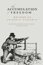 The Accumulation of Freedom - Writings on Anarchist Economics eBook by Anthony J. Nocella II, Deric Shannon, John Asimakopoulos,...