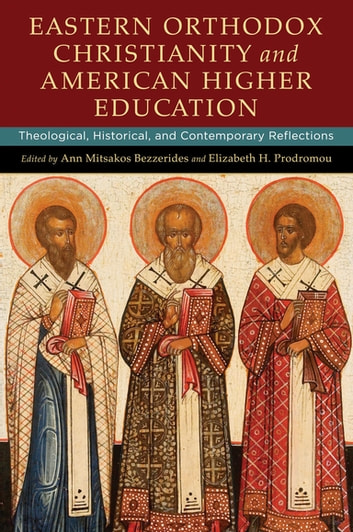 Eastern Orthodox Christianity and American Higher Education - Theological, Historical, and Contemporary Reflections ebook by