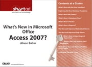 What's New in Microsoft Office Access 2007? (Digital Short Cut) ebook by Alison Balter