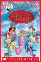 Thea Stilton Special Edition: The Secret of the Fairies - A Geronimo Stilton Adventure ebook by