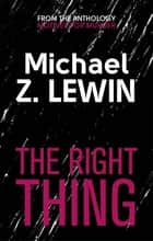 The Right Thing ebook by Michael Z. Lewin