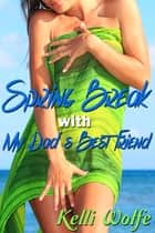 Spring Break with My Dad's Best Friend ebook by Kelli Wolfe