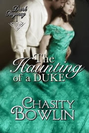 The Haunting Of A Duke - The Dark Regency Series, #1 ebook by Chasity Bowlin