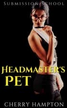 Headmaster's Pet - Submission School New Adult BDSM, #3 ebook by