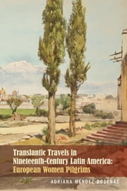 Transatlantic Travels in Nineteenth-Century Latin America - European Women Pilgrims ebook by Adriana Méndez Rodenas