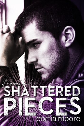 If I Break #4 Shattered Pieces ebook by Portia Moore