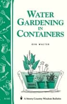 Water Gardening in Containers - Storey's Country Wisdom Bulletin A-182 ebook by Ken Walter