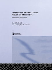Initiation in Ancient Greek Rituals and Narratives - New Critical Perspectives ebook by David Dodd,Christopher A. Faraone