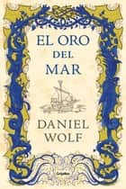 El oro del mar ebook by Daniel Wolf