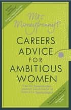 Mrs Moneypenny's Careers Advice for Ambitious Women ebook by Mrs Moneypenny, Heather McGregor