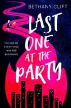 Last One at the Party - the most original and unforgettable debut of 2021 eBook by Bethany Clift