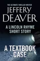 A Textbook Case - A Lincoln Rhyme Short Story ebook by Jeffery Deaver