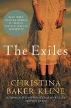 The Exiles - A powerful story of hardship, redemption, freedom ebook by Christina Baker Kline