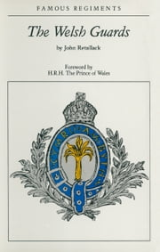 Welsh Guards ebook by John Retallack,HRH  The Prince of Wales
