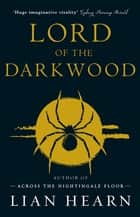 Lord of the Darkwood - Books 3 and 4 in The Tale of Shikanoko series ebook by Lian Hearn