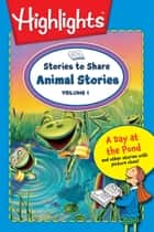 Stories to Share: Animal Stories Volume 1 ebook by Highlights for Children, Kevin Zimmer, Dave Klug