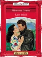 Whatever Comes (Mills & Boon Vintage Desire) ebook by Lass Small