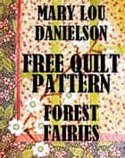 Forest Fairies: Free Quilt Pattern ebook by Mary Lou Danielson