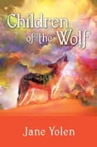 Children of the Wolf ebook by Jane Yolen