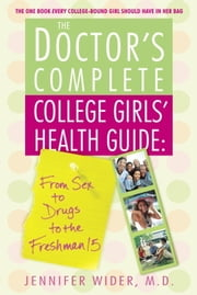 The Doctor's Complete College Girls' Health Guide ebook by Jennifer Wider, M.D.