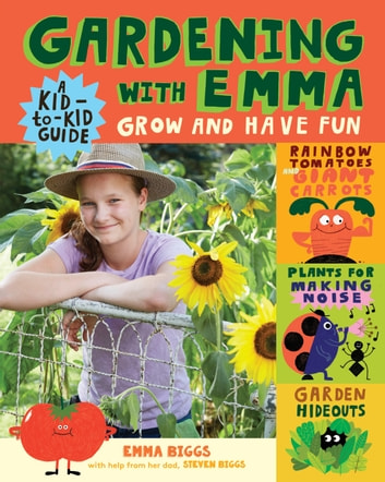 Gardening with Emma - Grow and Have Fun: A Kid-to-Kid Guide ebook by Emma Biggs,Steven Biggs