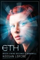 ETH - When a mind becomes a windmill ebook by Keegan Lofcre