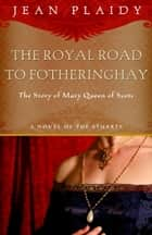Royal Road to Fotheringhay - A Novel eBook by Jean Plaidy
