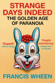 Strange Days Indeed: The Golden Age of Paranoia ebook by Francis Wheen