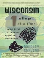 Wisconsin 1 Step at a Time ebook by Bradley Carlson