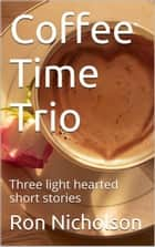 COFFEE TIME TRIO ebook by Ron Nicholson
