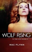 Wolf Rising ebook by Mac Flynn