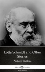 Lotta Schmidt and Other Stories by Anthony Trollope (Illustrated)
