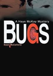 Bugs - A Hays McKay Mystery ebook by Regis McCafferty