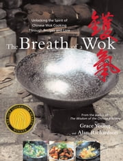 The Breath of a Wok - Unlocking the Spirit of Chinese Wok Cooking Throug ebook by Grace Young,Alan Richardson,Alan Richardson