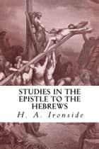Studies in the Epistle to the Hebrews ebook by H. A. Ironside