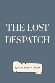 The Lost Despatch ebook by Natalie Sumner Lincoln