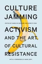 Culture Jamming - Activism and the Art of Cultural Resistance ebook by Marilyn DeLaure, Moritz Fink, Mark Dery