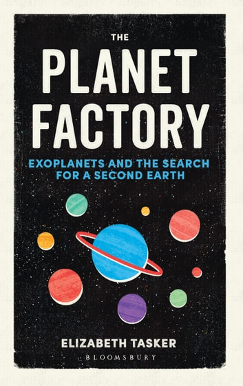 The Planet Factory - Exoplanets and the Search for a Second Earth ebook by Elizabeth Tasker